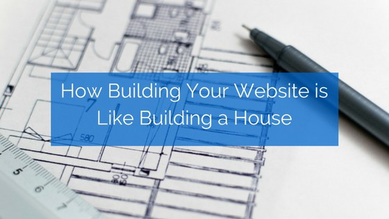 Back to Basics: How is Building Your Website Like Building a House?
